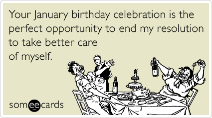 January New Years Resolution Party Birthday Ecards Someecards
